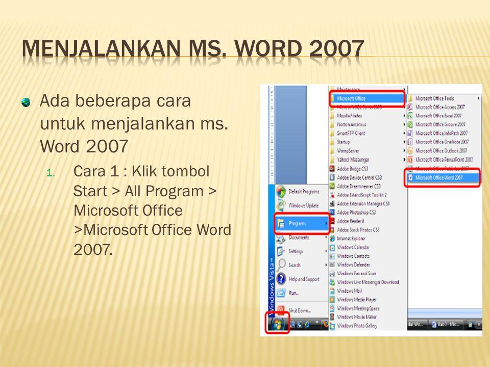 Ada beberapa cara untuk menjalankan ms. Word 2007 1. Cara 1 : Klik tombol Start > All Program > Microsoft Office >Microsoft Office Word 2007.