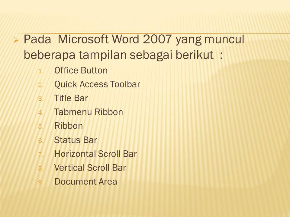  Pada Microsoft Word 2007 yang muncul beberapa tampilan sebagai berikut : 1. Office Button 2. Quick Access Toolbar 3. Title Bar 4. Tabmenu Ribbon 5.