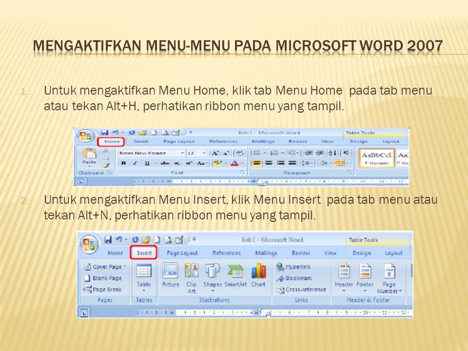 1. Untuk mengaktifkan Menu Home, klik tab Menu Home pada tab menu atau tekan Alt+H, perhatikan ribbon menu yang tampil. 2. Untuk mengaktifkan Menu Ins