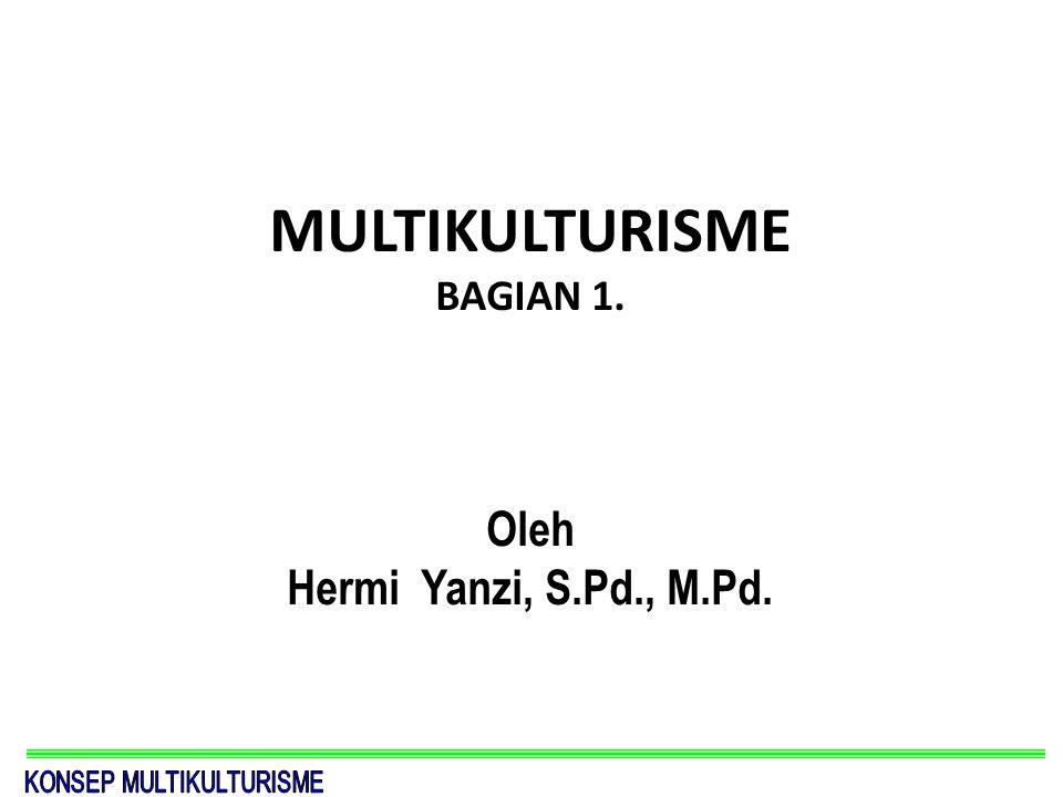 MULTIKULTURISME BAGIAN 1. Oleh Hermi Yanzi, S.Pd., M.Pd.