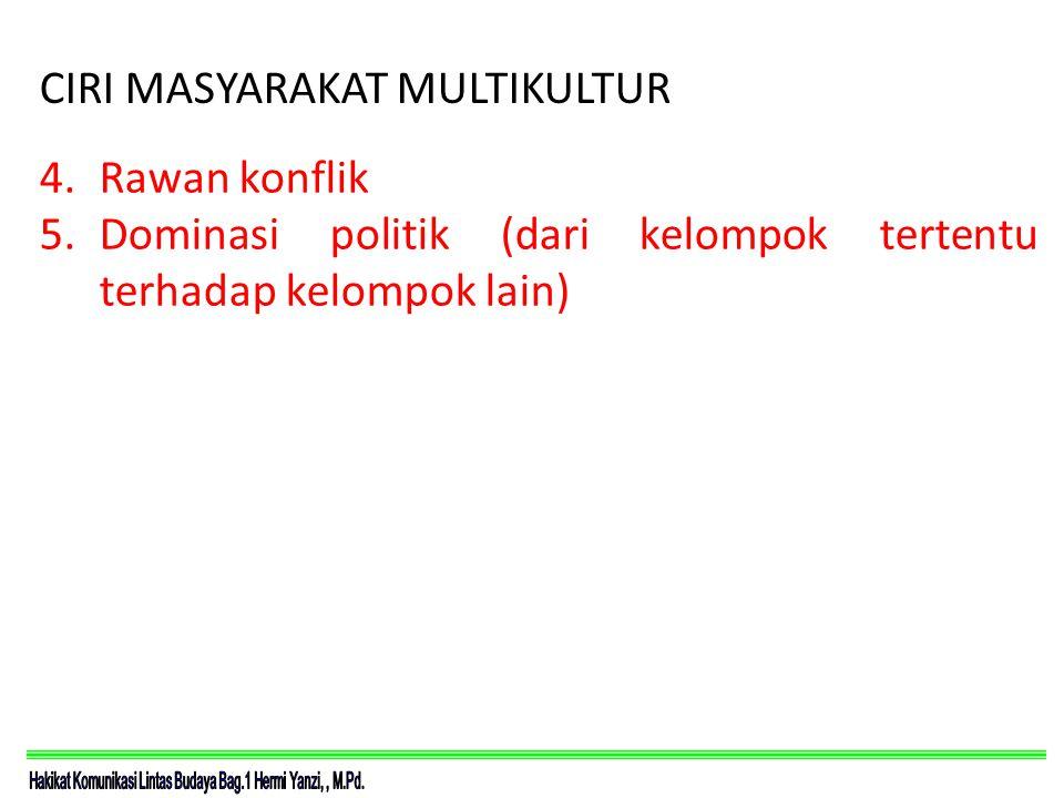 CIRI MASYARAKAT MULTIKULTUR 4.Rawan konflik 5.Dominasi politik (dari kelompok tertentu terhadap kelompok lain)