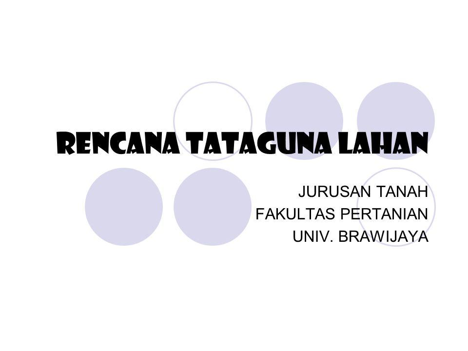 RENCANA TATAGUNA LAHAN JURUSAN TANAH FAKULTAS PERTANIAN UNIV. BRAWIJAYA