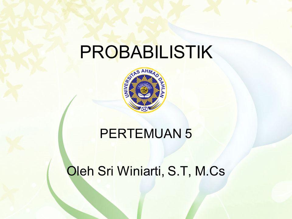 PERTEMUAN 5 Oleh Sri Winiarti, S.T, M.Cs PROBABILISTIK