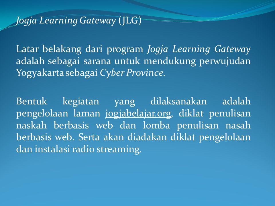 Jogja Learning Gateway (JLG) Latar belakang dari program Jogja Learning Gateway adalah sebagai sarana untuk mendukung perwujudan Yogyakarta sebagai Cyber Province.