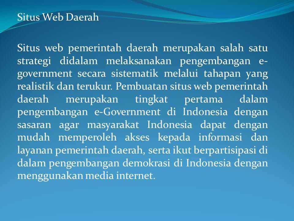 Situs Web Daerah Situs web pemerintah daerah merupakan salah satu strategi didalam melaksanakan pengembangan e- government secara sistematik melalui tahapan yang realistik dan terukur.