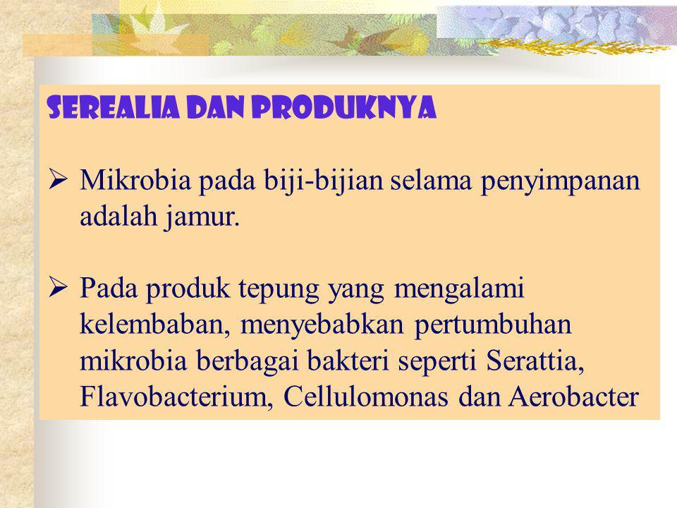 SEREALIA DAN PRODUKNYA  Mikrobia pada biji-bijian selama penyimpanan adalah jamur.  Pada produk tepung yang mengalami kelembaban, menyebabkan pertum