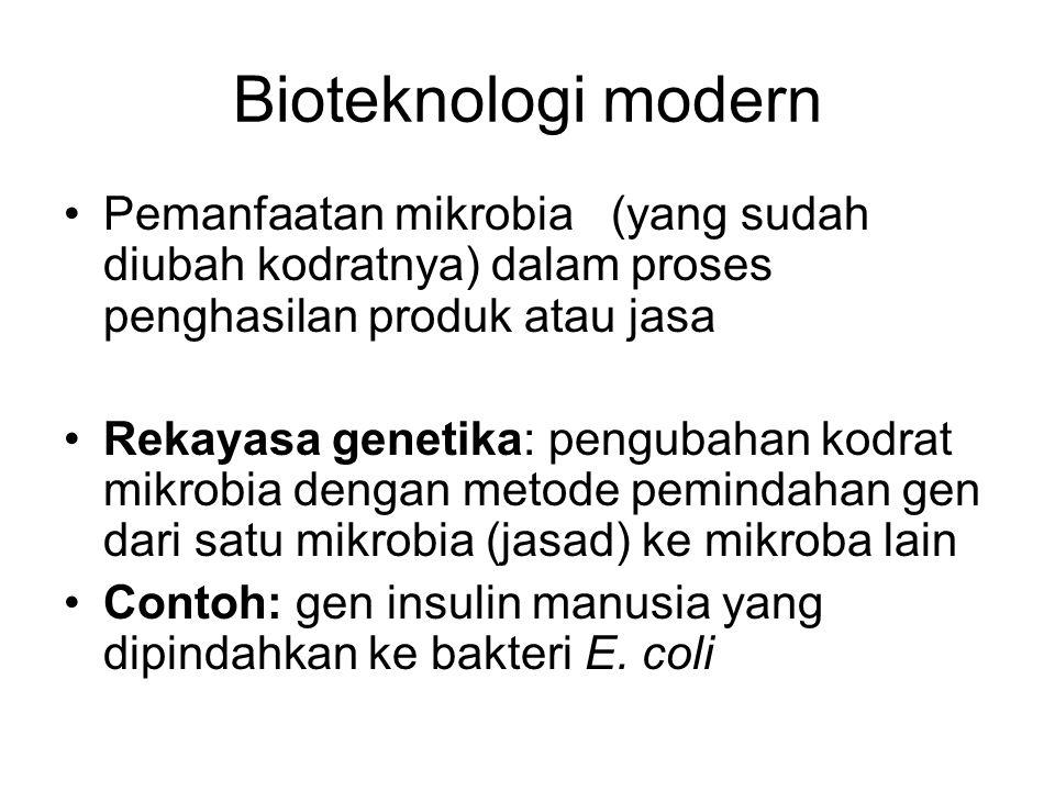 Bioteknologi modern Pemanfaatan mikrobia (yang sudah diubah kodratnya) dalam proses penghasilan produk atau jasa Rekayasa genetika: pengubahan kodrat