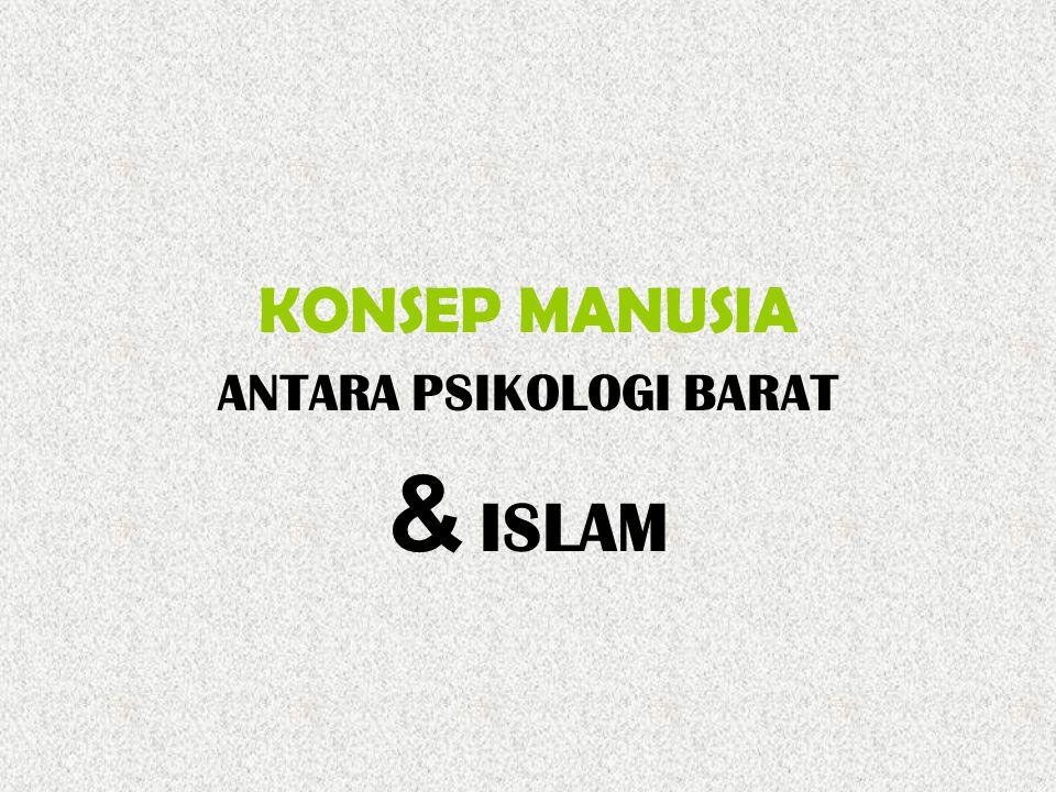 KONSEP MANUSIA ANTARA PSIKOLOGI BARAT & ISLAM