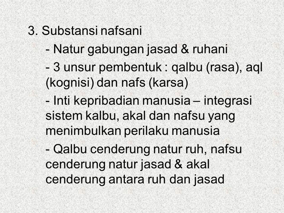 3. Substansi nafsani - Natur gabungan jasad & ruhani - 3 unsur pembentuk : qalbu (rasa), aql (kognisi) dan nafs (karsa) - Inti kepribadian manusia – i