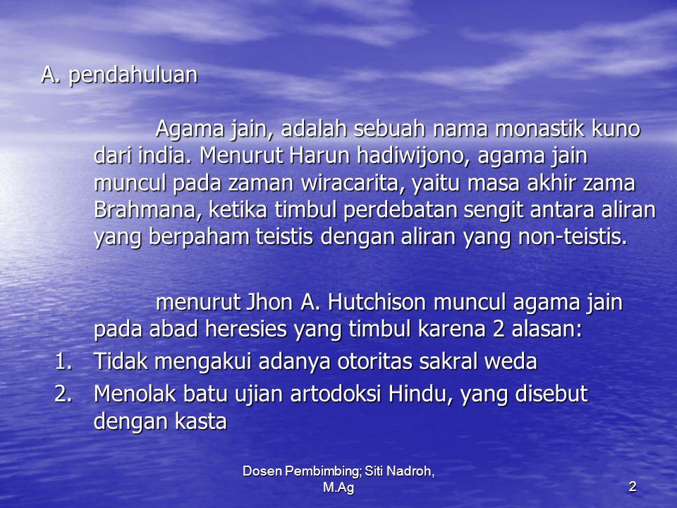 Dosen Pembimbing; Siti Nadroh, M.Ag2 A. pendahuluan Agama jain, adalah sebuah nama monastik kuno dari india. Menurut Harun hadiwijono, agama jain munc