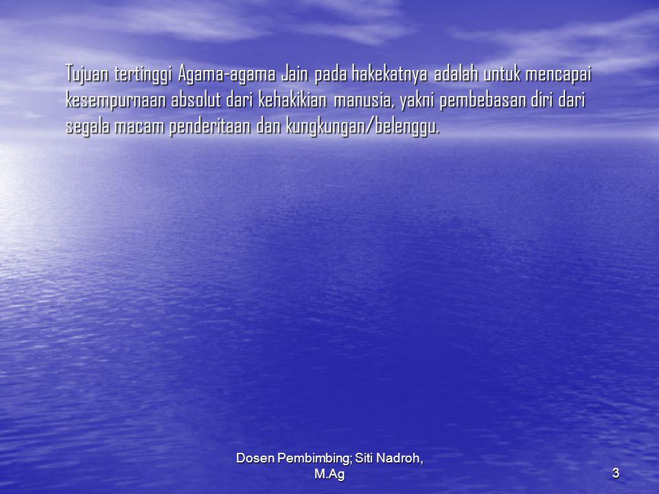 Dosen Pembimbing; Siti Nadroh, M.Ag3 Tujuan tertinggi Agama-agama Jain pada hakekatnya adalah untuk mencapai kesempurnaan absolut dari kehakikian manu