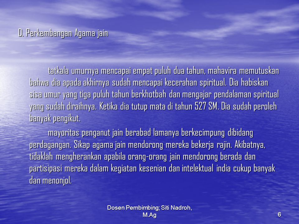 Dosen Pembimbing; Siti Nadroh, M.Ag6 D. Perkembangan Agama jain tatkala umurnya mencapai empat puluh dua tahun, mahavira memutuskan bahwa dia apada ak