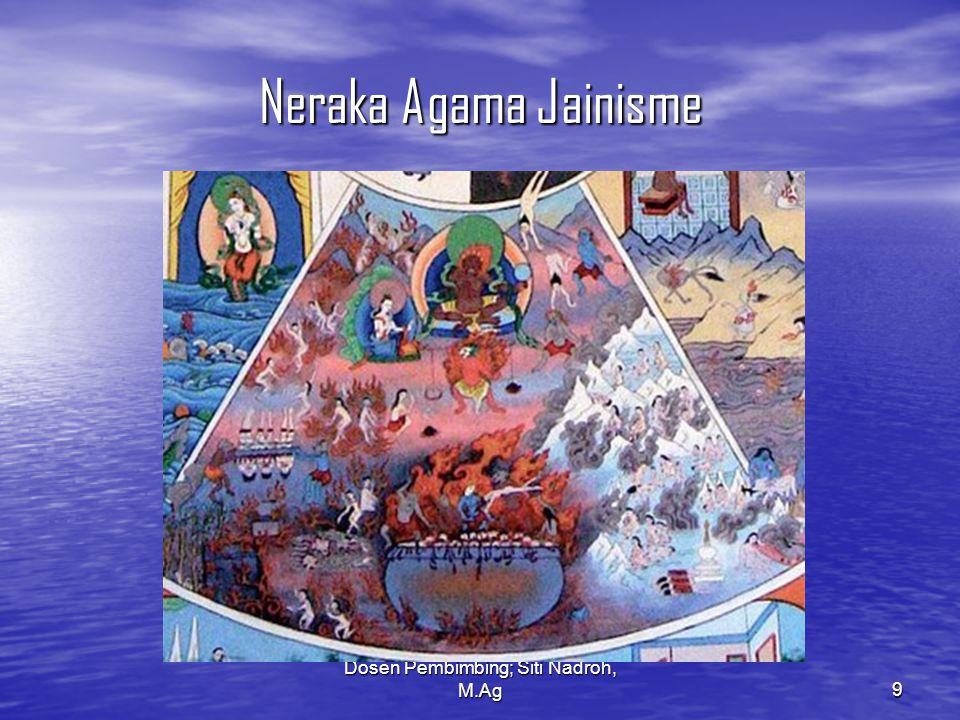 Dosen Pembimbing; Siti Nadroh, M.Ag9 Neraka Agama Jainisme