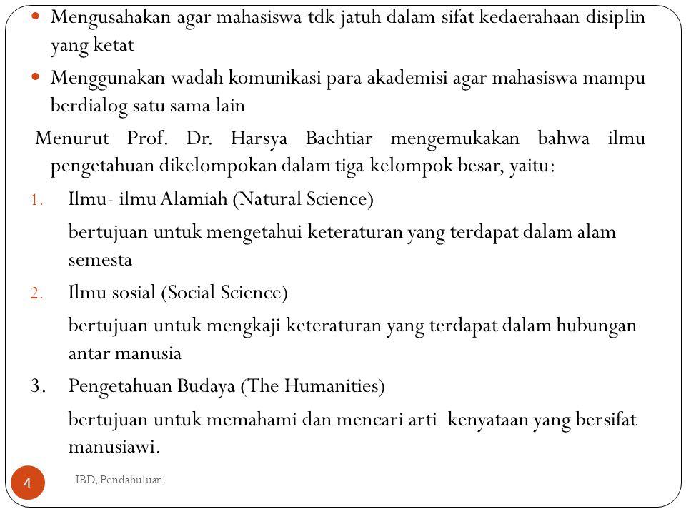 IBD termasuk kedalam pengetahuan budaya Istilah IBD di kembangkan di Indonesia sbg pengganti istilah basic humanities Basic humanities berasal dari bahasa inggris the humanities Humanities Berasal dari bahasa latin yaitu Humanus yang artinya manusia, berbudaya dan halus.