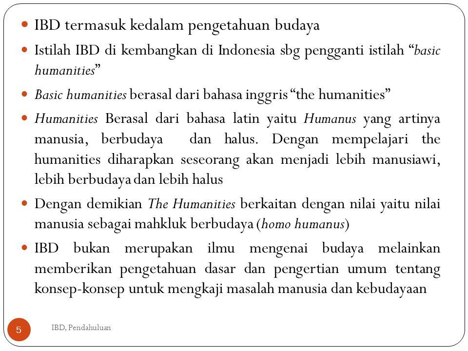"""IBD termasuk kedalam pengetahuan budaya Istilah IBD di kembangkan di Indonesia sbg pengganti istilah """"basic humanities"""" Basic humanities berasal dari"""