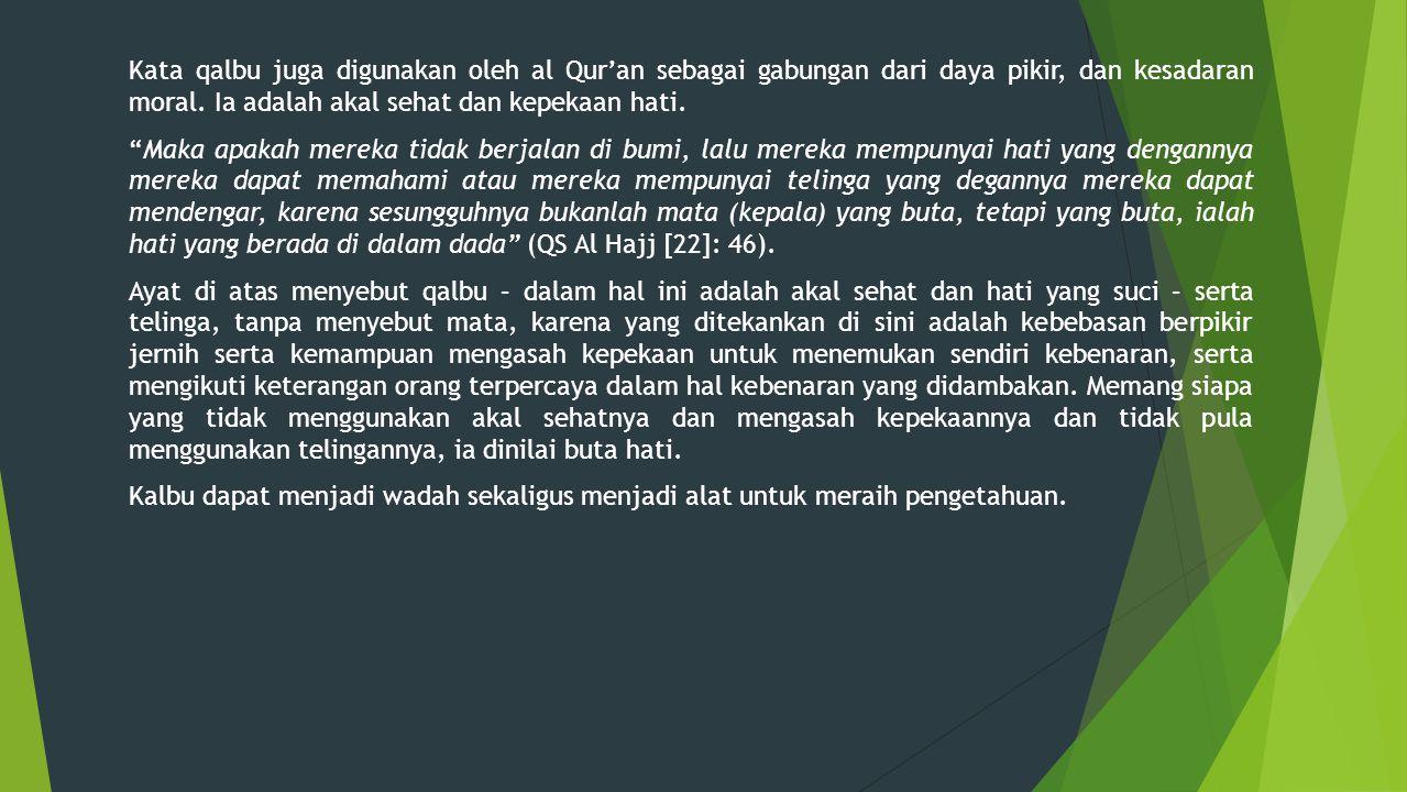 """Kata qalbu juga digunakan oleh al Qur'an sebagai gabungan dari daya pikir, dan kesadaran moral. Ia adalah akal sehat dan kepekaan hati. """"Maka apakah m"""
