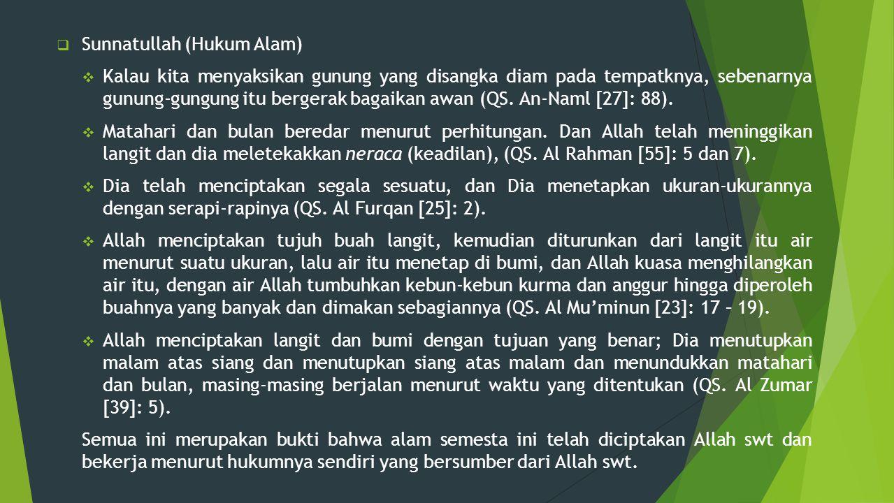  Sunnatullah (Hukum Alam)  Kalau kita menyaksikan gunung yang disangka diam pada tempatknya, sebenarnya gunung-gungung itu bergerak bagaikan awan (Q