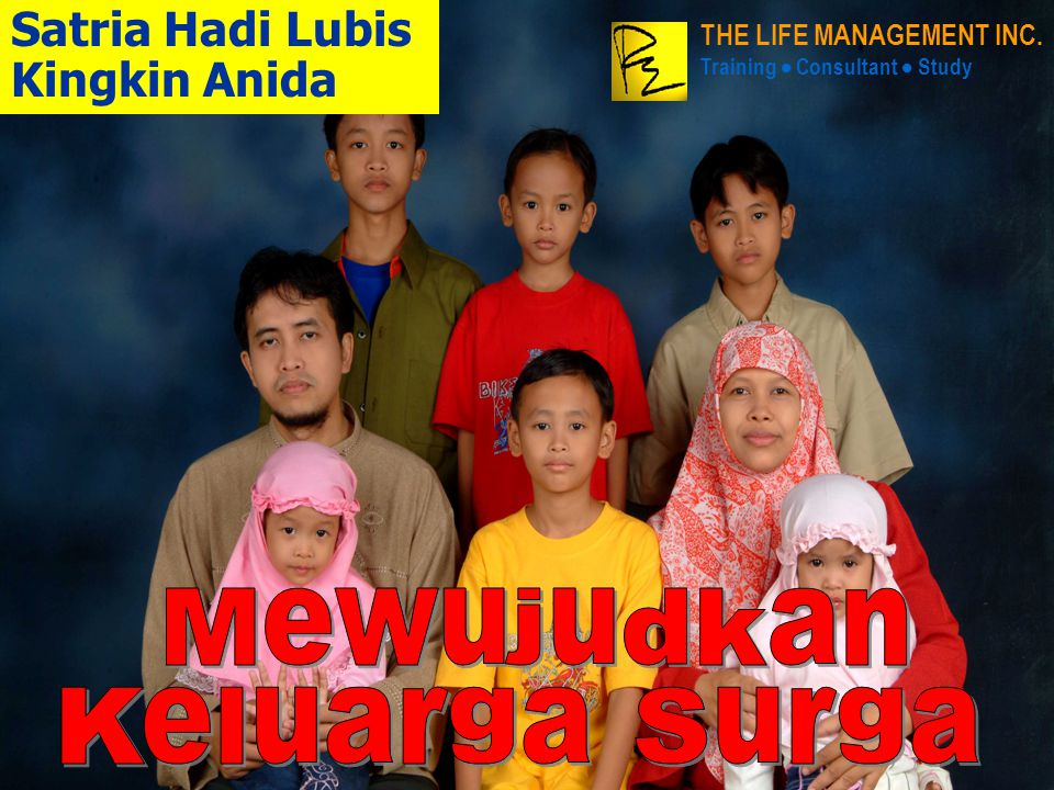 Satria Hadi Lubis Kingkin Anida THE LIFE MANAGEMENT INC. Training  Consultant  Study