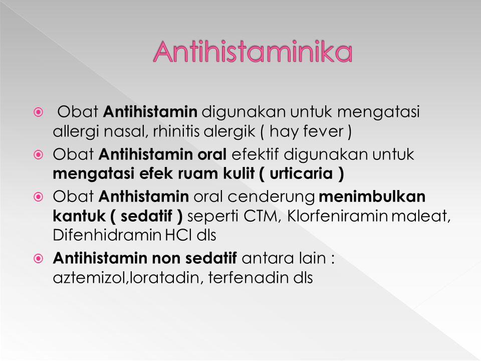  Obat Antihistamin digunakan untuk mengatasi allergi nasal, rhinitis alergik ( hay fever )  Obat Antihistamin oral efektif digunakan untuk mengatasi efek ruam kulit ( urticaria )  Obat Anthistamin oral cenderung menimbulkan kantuk ( sedatif ) seperti CTM, Klorfeniramin maleat, Difenhidramin HCl dls  Antihistamin non sedatif antara lain : aztemizol,loratadin, terfenadin dls