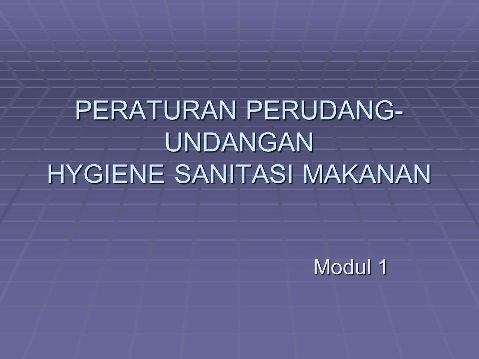 PERATURAN PERUDANG- UNDANGAN HYGIENE SANITASI MAKANAN Modul 1