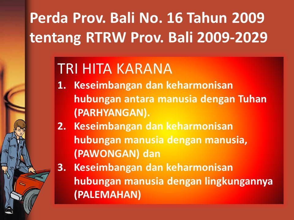 Perda Prov. Bali No. 16 Tahun 2009 tentang RTRW Prov. Bali 2009-2029 TRI HITA KARANA 1.Keseimbangan dan keharmonisan hubungan antara manusia dengan Tu