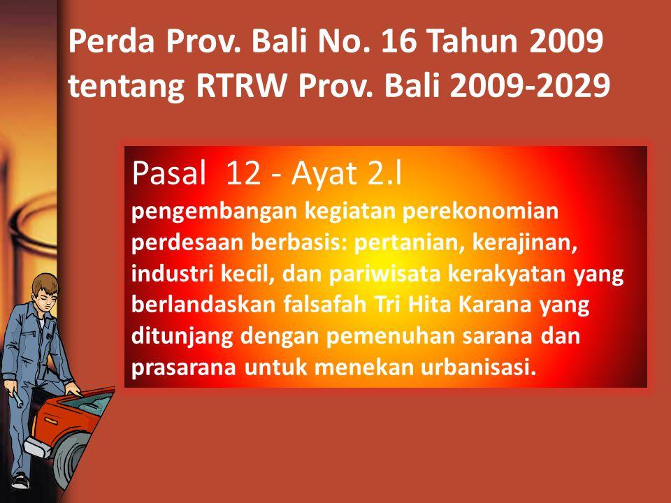 Perda Prov. Bali No. 16 Tahun 2009 tentang RTRW Prov. Bali 2009-2029 Pasal 12 - Ayat 2.l pengembangan kegiatan perekonomian perdesaan berbasis: pertan