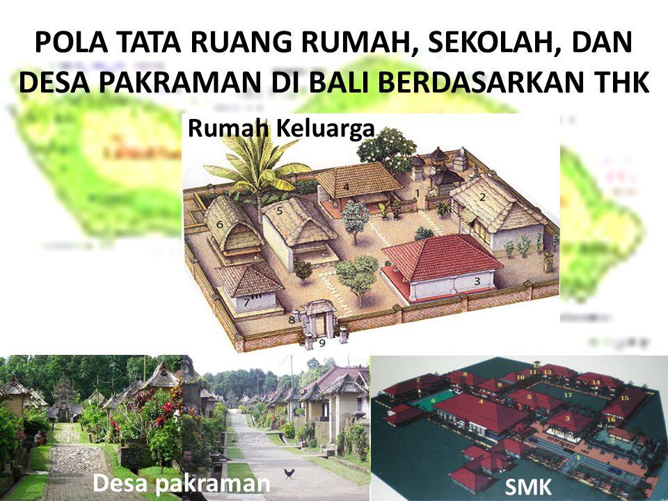 POLA TATA RUANG RUMAH, SEKOLAH, DAN DESA PAKRAMAN DI BALI BERDASARKAN THK Desa pakraman sekolah Rumah Keluarga SMK