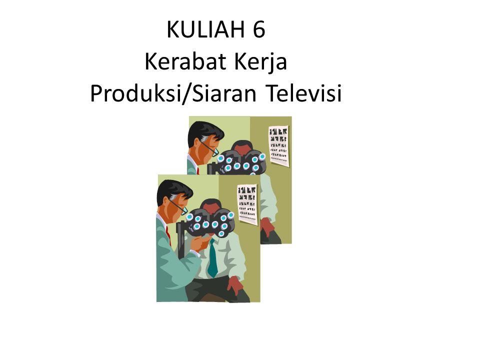 KULIAH 6 Kerabat Kerja Produksi/Siaran Televisi