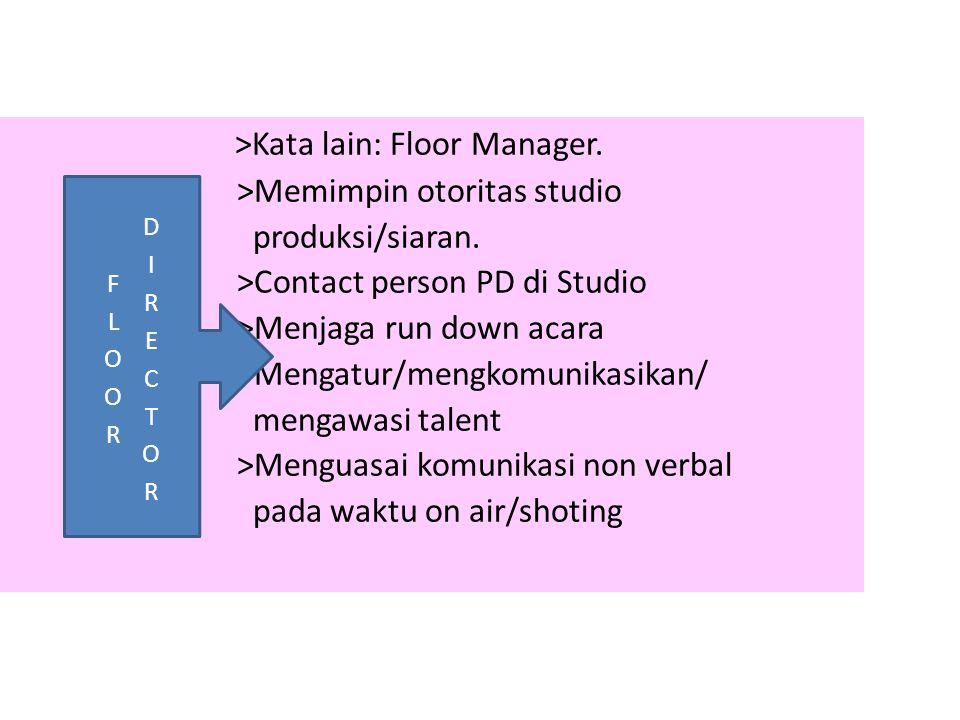 >Kata lain: Floor Manager.>Memimpin otoritas studio produksi/siaran.