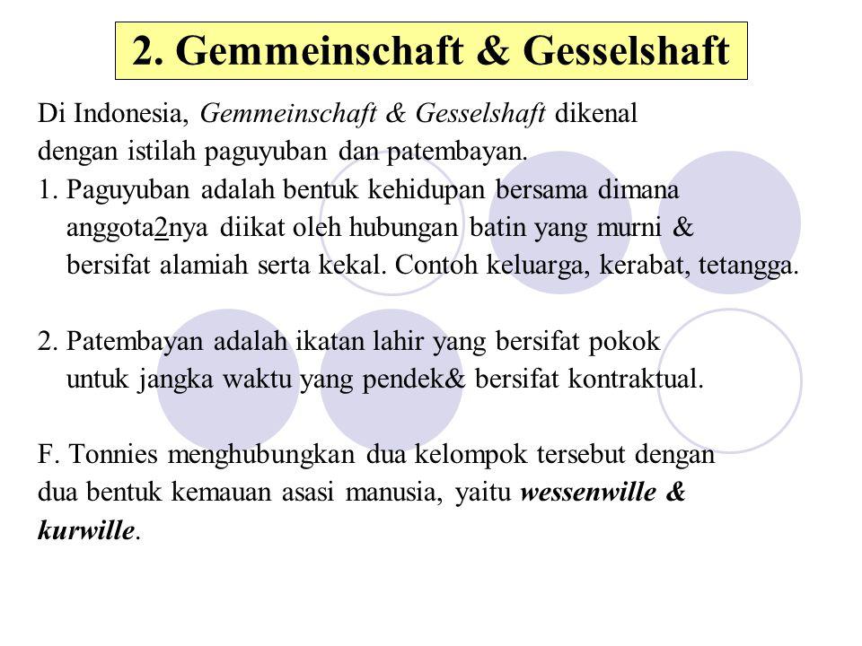 2. Gemmeinschaft & Gesselshaft Di Indonesia, Gemmeinschaft & Gesselshaft dikenal dengan istilah paguyuban dan patembayan. 1. Paguyuban adalah bentuk k