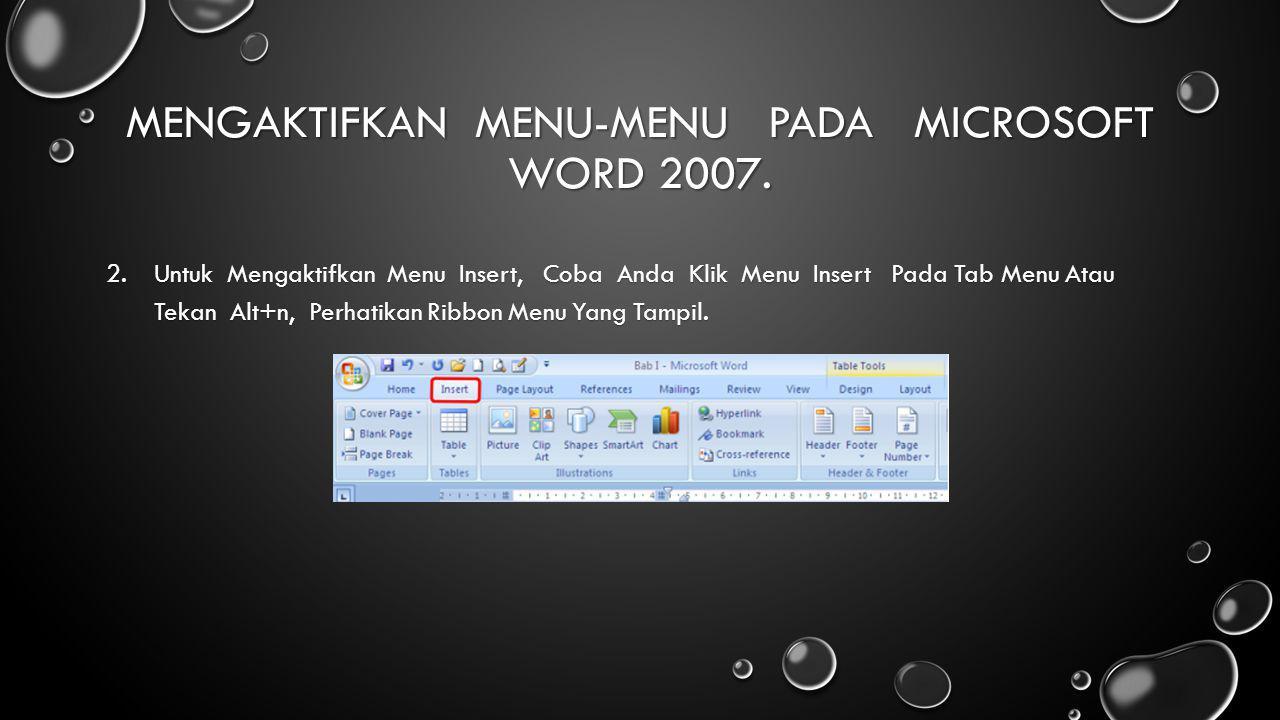 MENGAKTIFKAN MENU-MENU PADA MICROSOFT WORD 2007. 2.Untuk Mengaktifkan Menu Insert, Coba Anda Klik Menu Insert Pada Tab Menu Atau Tekan Alt+n, Perhatik