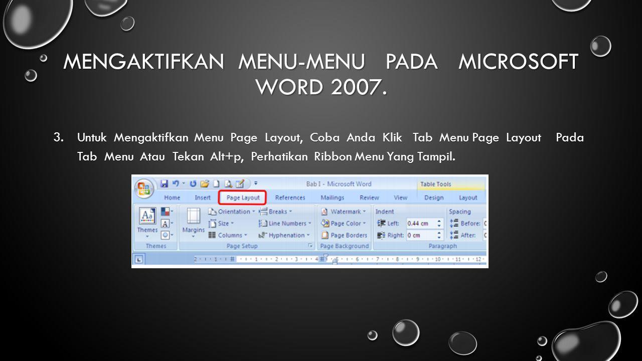 MENGAKTIFKAN MENU-MENU PADA MICROSOFT WORD 2007. 3.Untuk Mengaktifkan Menu Page Layout, Coba Anda Klik Tab Menu Page Layout Pada Tab Menu Atau Tekan A