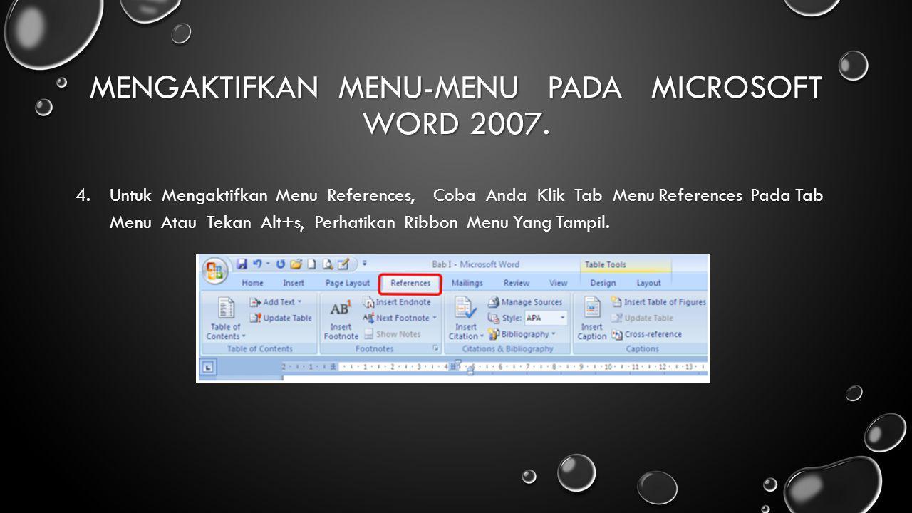 MENGAKTIFKAN MENU-MENU PADA MICROSOFT WORD 2007. 4.Untuk Mengaktifkan Menu References, Coba Anda Klik Tab Menu References Pada Tab Menu Atau Tekan Alt
