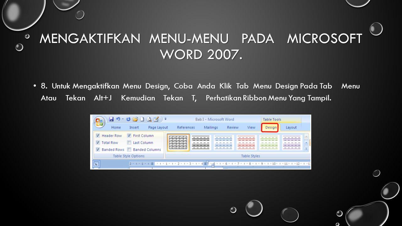 MENGAKTIFKAN MENU-MENU PADA MICROSOFT WORD 2007. 8. Untuk Mengaktifkan Menu Design, Coba Anda Klik Tab Menu Design Pada Tab Menu Atau Tekan Alt+J Kemu