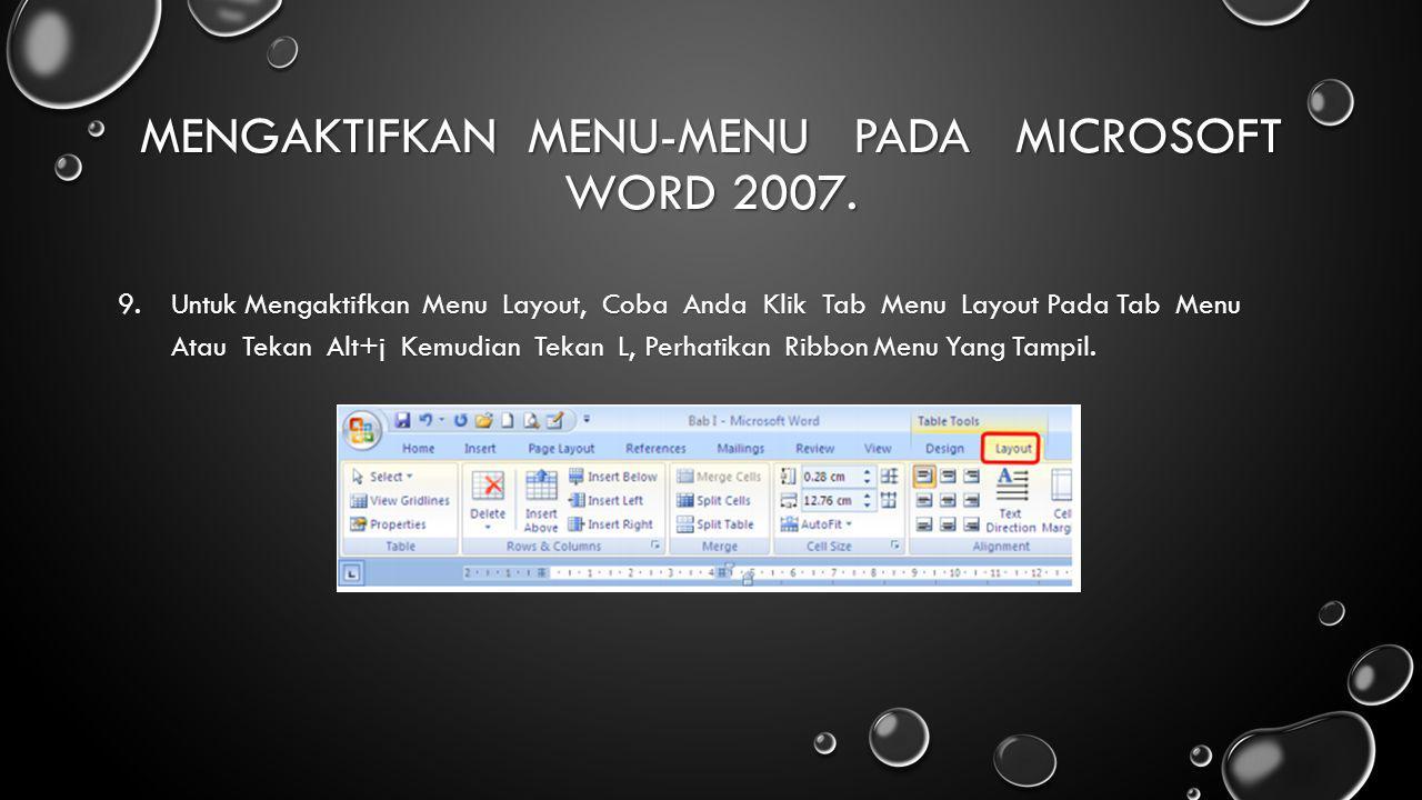 MENGAKTIFKAN MENU-MENU PADA MICROSOFT WORD 2007. 9.Untuk Mengaktifkan Menu Layout, Coba Anda Klik Tab Menu Layout Pada Tab Menu Atau Tekan Alt+j Kemud