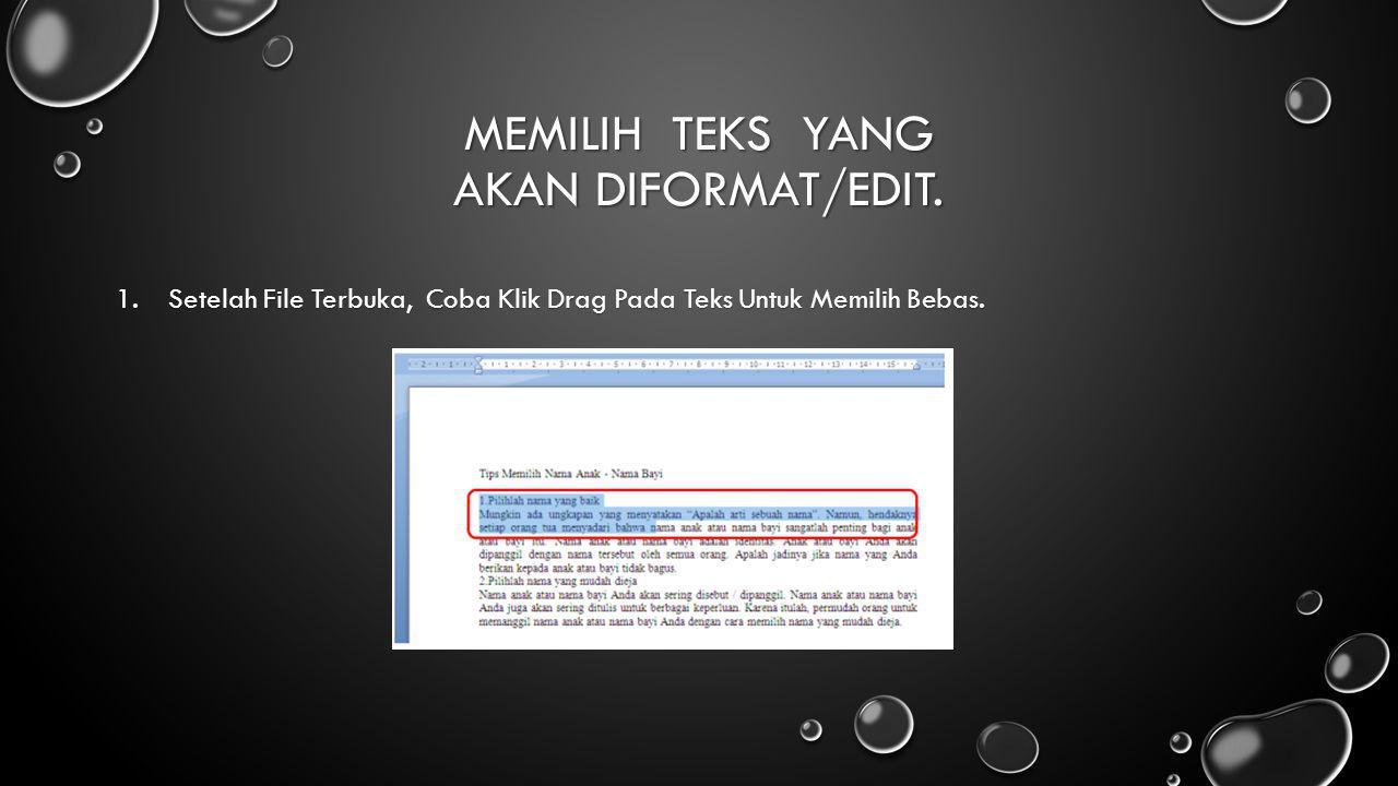 MEMILIH TEKS YANG AKAN DIFORMAT/EDIT. 1.Setelah File Terbuka, Coba Klik Drag Pada Teks Untuk Memilih Bebas.