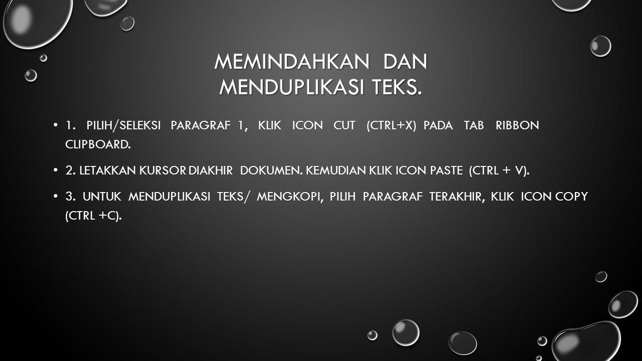 MEMINDAHKAN DAN MENDUPLIKASI TEKS. 1. PILIH/SELEKSI PARAGRAF 1, KLIK ICON CUT (CTRL+X) PADA TAB RIBBON CLIPBOARD. 1. PILIH/SELEKSI PARAGRAF 1, KLIK IC