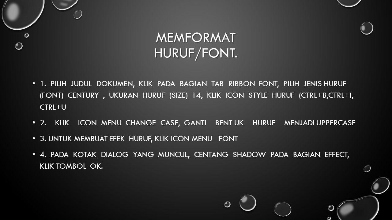 MEMFORMAT HURUF/FONT. 1. PILIH JUDUL DOKUMEN, KLIK PADA BAGIAN TAB RIBBON FONT, PILIH JENIS HURUF (FONT) CENTURY, UKURAN HURUF (SIZE) 14, KLIK ICON ST