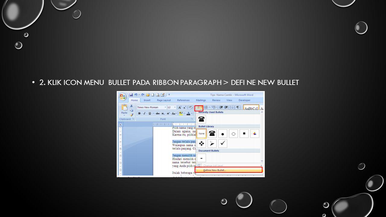 2. KLIK ICON MENU BULLET PADA RIBBON PARAGRAPH > DEFI NE NEW BULLET 2. KLIK ICON MENU BULLET PADA RIBBON PARAGRAPH > DEFI NE NEW BULLET