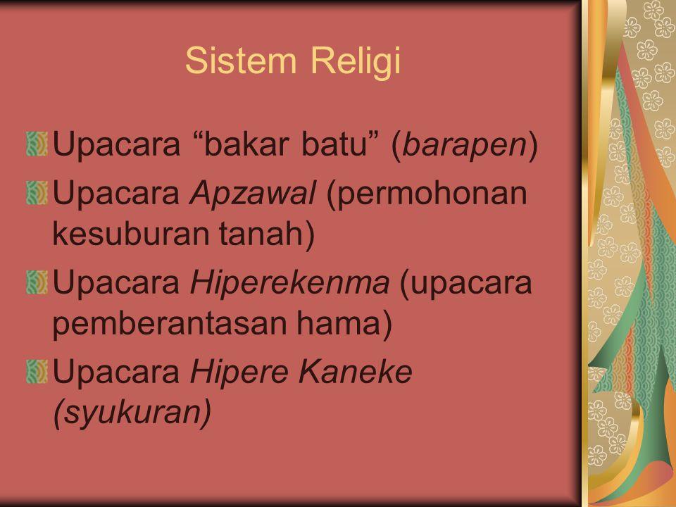 "Sistem Religi Upacara ""bakar batu"" ( barapen) Upacara Apzawal (permohonan kesuburan tanah) Upacara Hiperekenma (upacara pemberantasan hama) Upacara Hi"