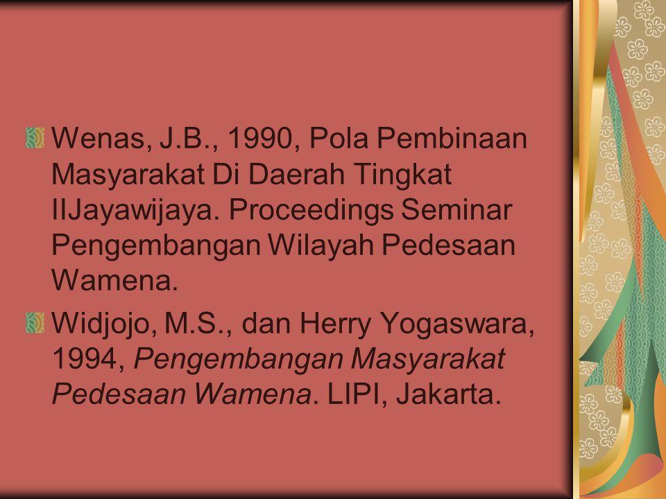 Wenas, J.B., 1990, Pola Pembinaan Masyarakat Di Daerah Tingkat IIJayawijaya. Proceedings Seminar Pengembangan Wilayah Pedesaan Wamena. Widjojo, M.S.,