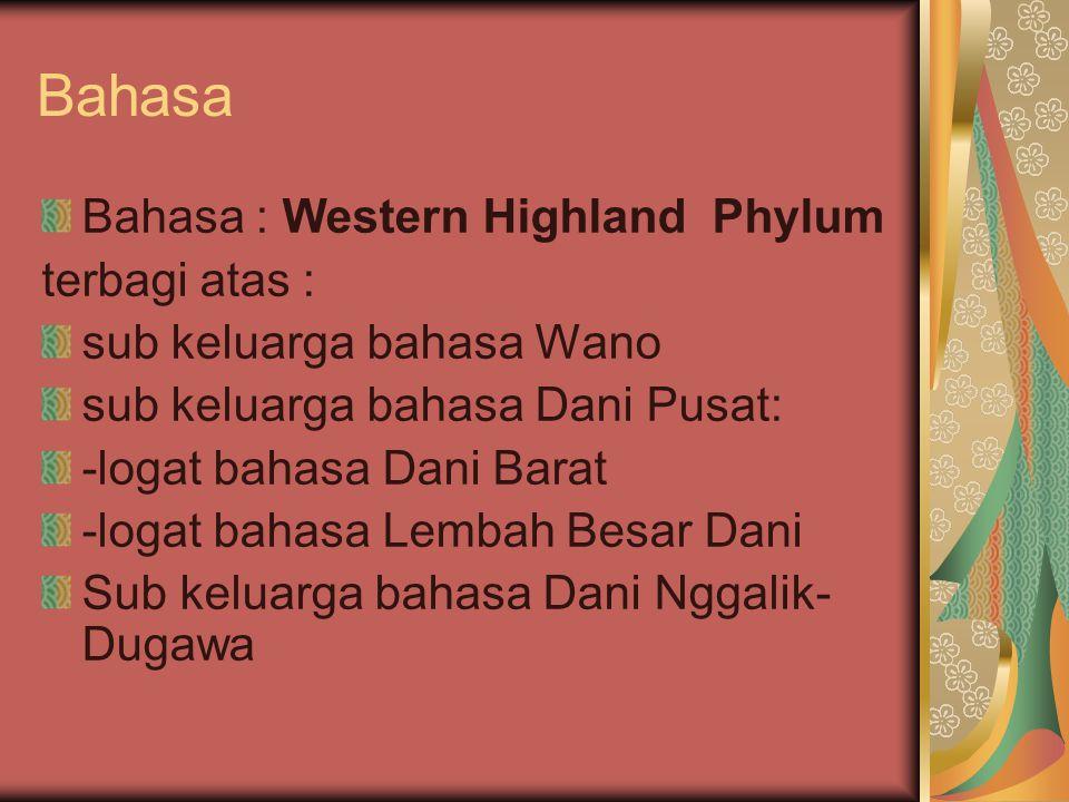 Bahasa Bahasa : Western Highland Phylum terbagi atas : sub keluarga bahasa Wano sub keluarga bahasa Dani Pusat: -logat bahasa Dani Barat -logat bahasa