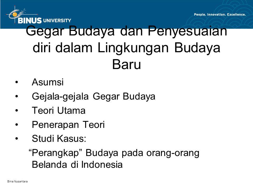 Bina Nusantara Gegar Budaya dan Penyesuaian diri dalam Lingkungan Budaya Baru Asumsi Gejala-gejala Gegar Budaya Teori Utama Penerapan Teori Studi Kasus: Perangkap Budaya pada orang-orang Belanda di Indonesia