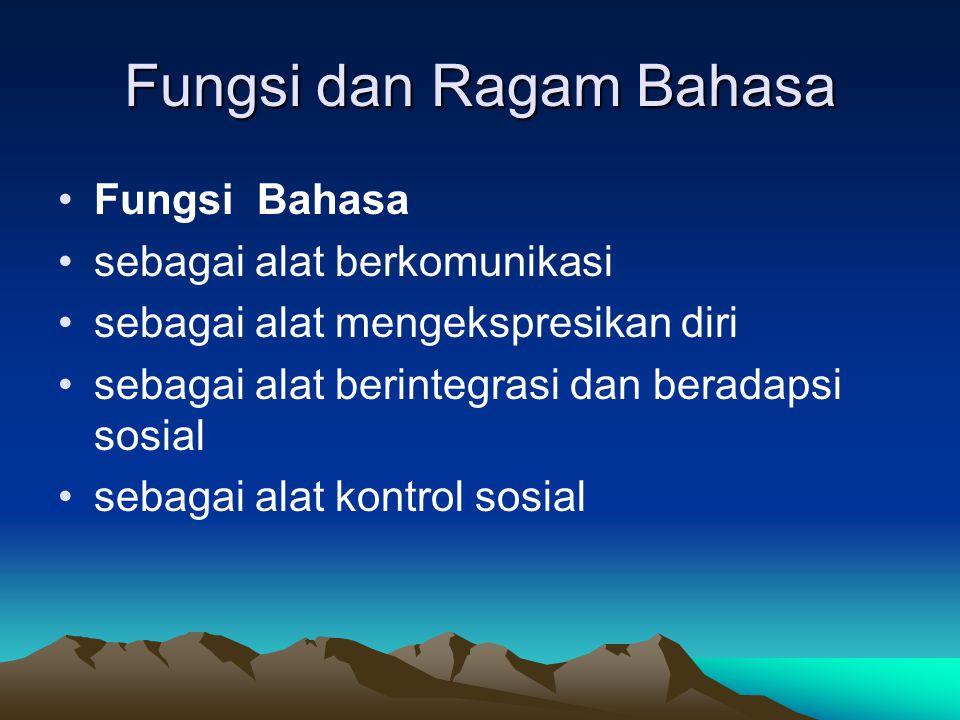 Fungsi dan Ragam Bahasa Fungsi Bahasa sebagai alat berkomunikasi sebagai alat mengekspresikan diri sebagai alat berintegrasi dan beradapsi sosial seba