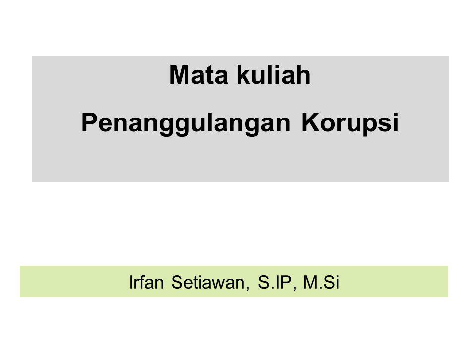 Mata kuliah Penanggulangan Korupsi Irfan Setiawan, S.IP, M.Si