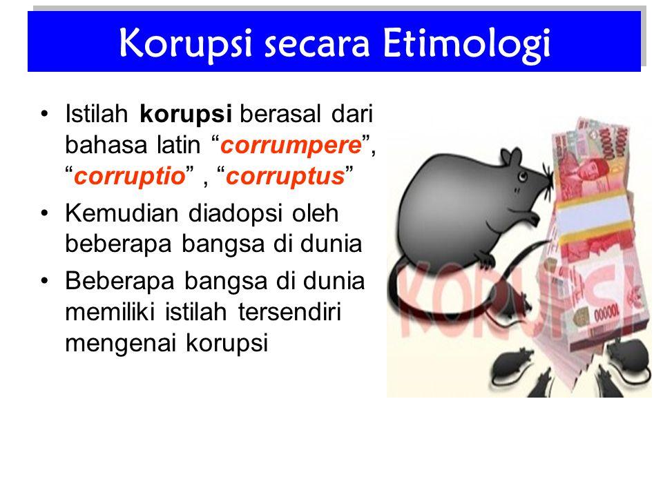 Istilah korupsi berasal dari bahasa latin corrumpere , corruptio , corruptus Kemudian diadopsi oleh beberapa bangsa di dunia Beberapa bangsa di dunia memiliki istilah tersendiri mengenai korupsi Korupsi secara Etimologi