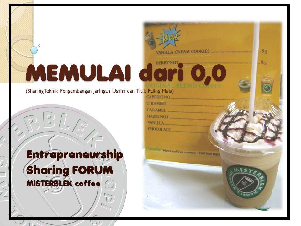 MEMULAI dari 0,0 (Sharing Teknik Pengembangan Jaringan Usaha dari Titik Paling Mula) Entrepreneurship Sharing FORUM MISTERBLEK coffee