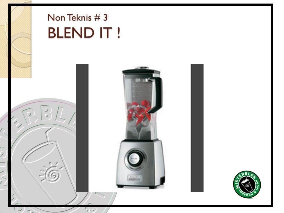 Non Teknis # 3 BLEND IT !
