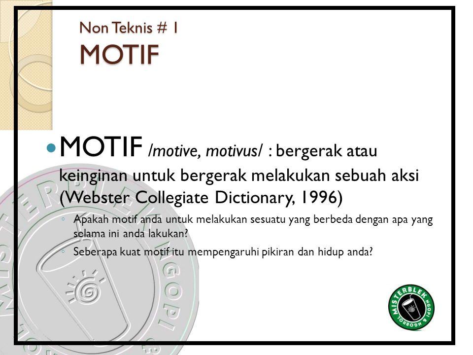 Non Teknis # 1 MOTIF MOTIF /motive, motivus/ : bergerak atau keinginan untuk bergerak melakukan sebuah aksi (Webster Collegiate Dictionary, 1996) ◦ Ap