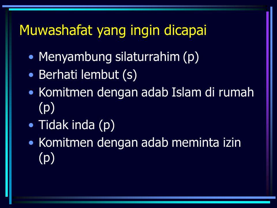 Muwashafat yang ingin dicapai Menyambung silaturrahim (p) Berhati lembut (s) Komitmen dengan adab Islam di rumah (p) Tidak inda (p) Komitmen dengan ad